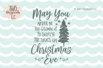 May You Never Be Too Grown Up To Search The Skies On Christmas Eve Svg.Buy Svg Cutting Files Images Thehungryjpeg Com