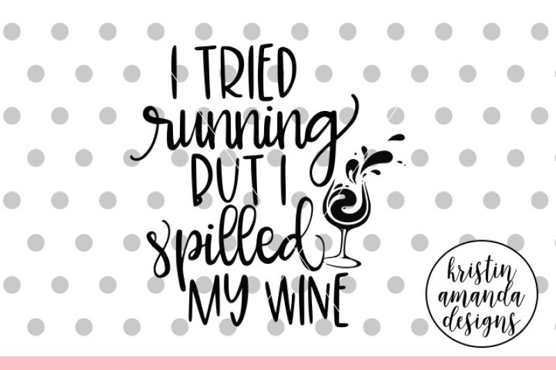 Free I Tried Running But I Spilled My Wine Svg Dxf Eps Png Cut File Cricut Silhouette Crafter File The Best Free Svg Files Cricut Silhouette