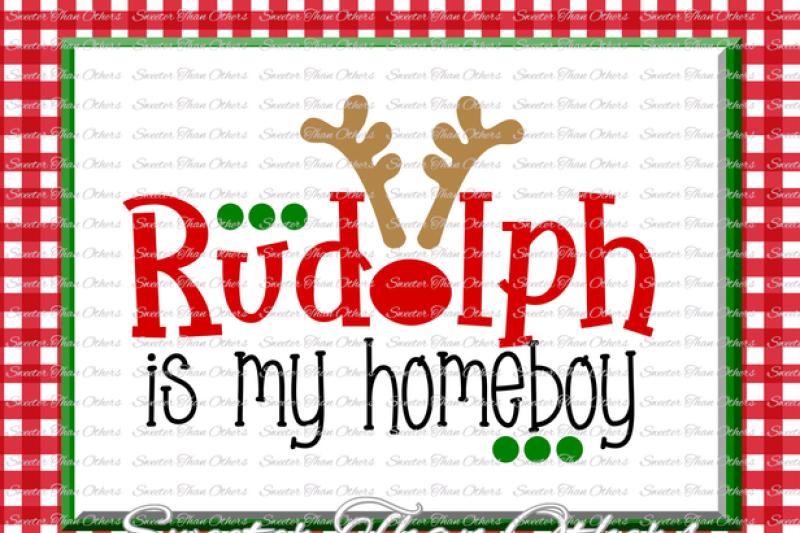 Rudolph is my Homeboy Svg, Christmas svg, Rudolph Boy svg, Dxf