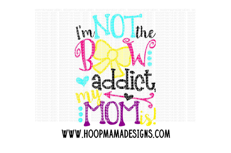 Download Free I'M Not The Bow Addict My Mom Is Crafter File