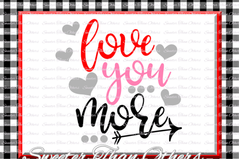 Love You More Svg Love Svg Valentines Day Svg Silhouette