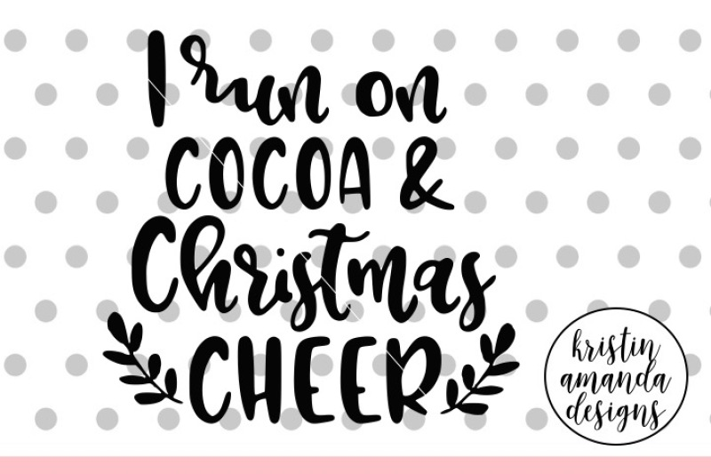 I Run On Cocoa And Christmas Cheer Svg Dxf Eps Png Cut File Cricut Silhouette Scalable Vector Graphics Design Download Svg Files Music
