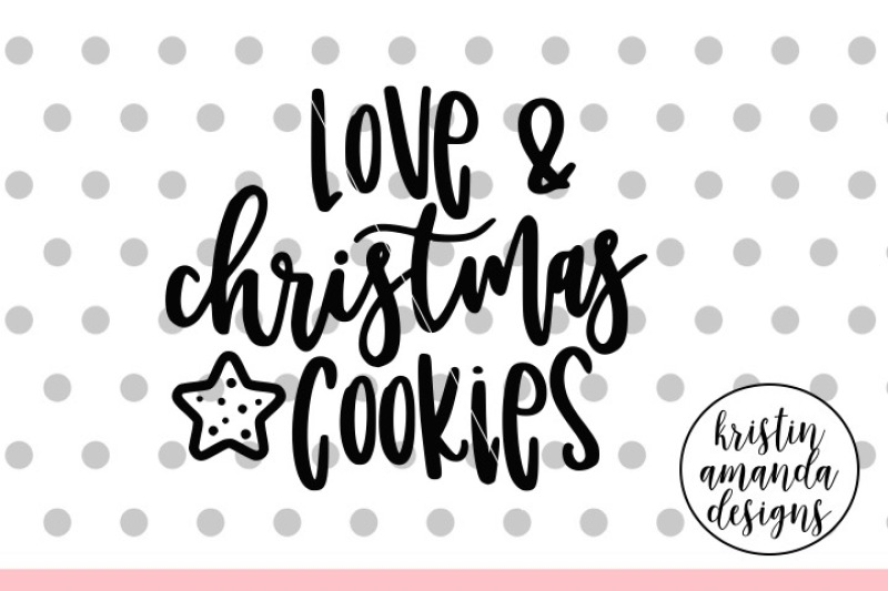 Love And Christmas Cookies Svg Dxf Eps Png Cut File Cricut
