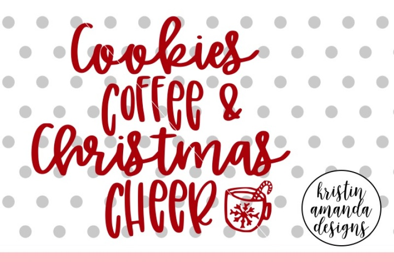 Cookies Coffee And Christmas Cheer Svg Dxf Eps Png Cut File Cricut Silhouette By Kristin Amanda Designs Svg Cut Files Thehungryjpeg Com