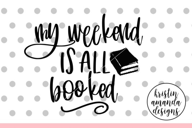 My Weekend Is Booked Svg Dxf Eps Png Cut File Cricut