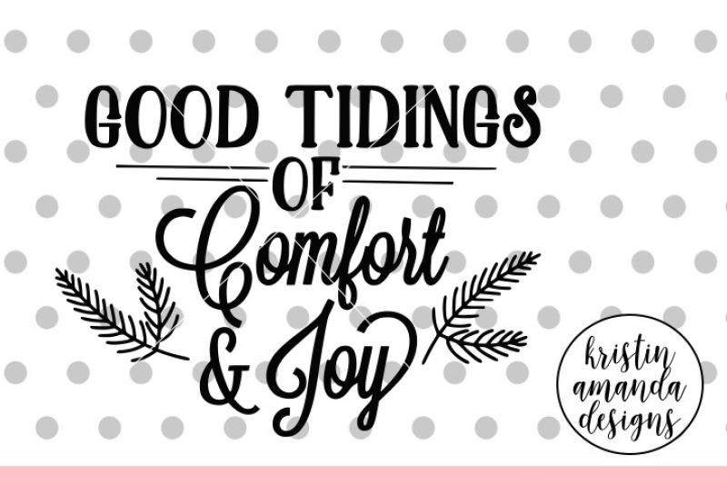 Good Tidings Of Comfort And Joy Svg Dxf Eps Png Cut File Cricut