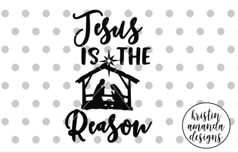 Jesus Is The Reason For The Season Svg Dxf Eps Png Cut File
