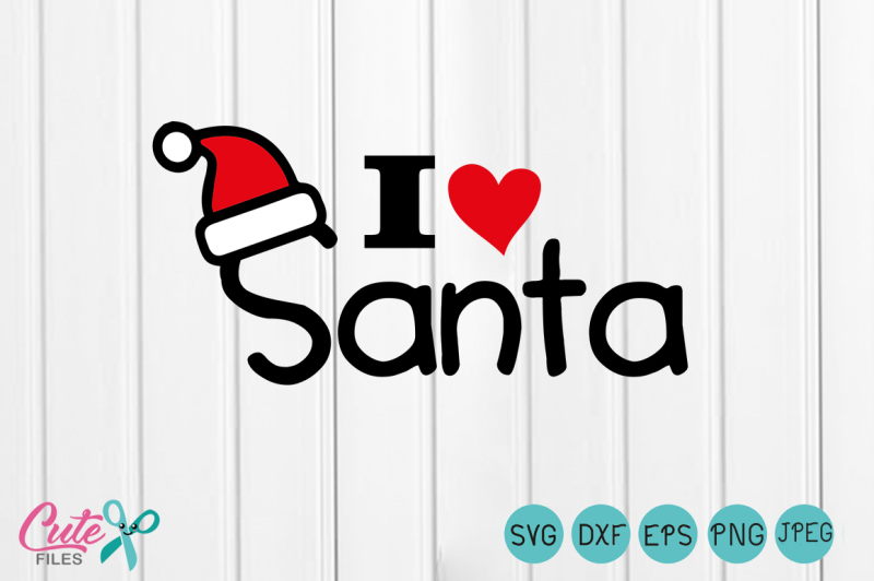 Free I Love Santa Svg Santa Cut File Christmas Svg Hat Christmas Svg Christmas Cut File Santa Dxf Xmas Svg Crafter File Free Svg Files To Download And Create Your Own