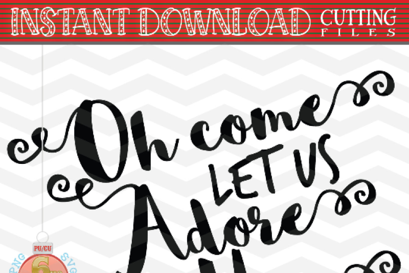 Oh Come Let Us Adore Him Svg Holiday Svg Christmas Saying Svg