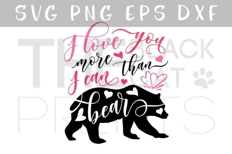 Free I Love You More Than I Can Bear Svg Dxf Png Eps Crafter File All Free The Best Free Svg Files For Cricut Silhouette Free Cricut