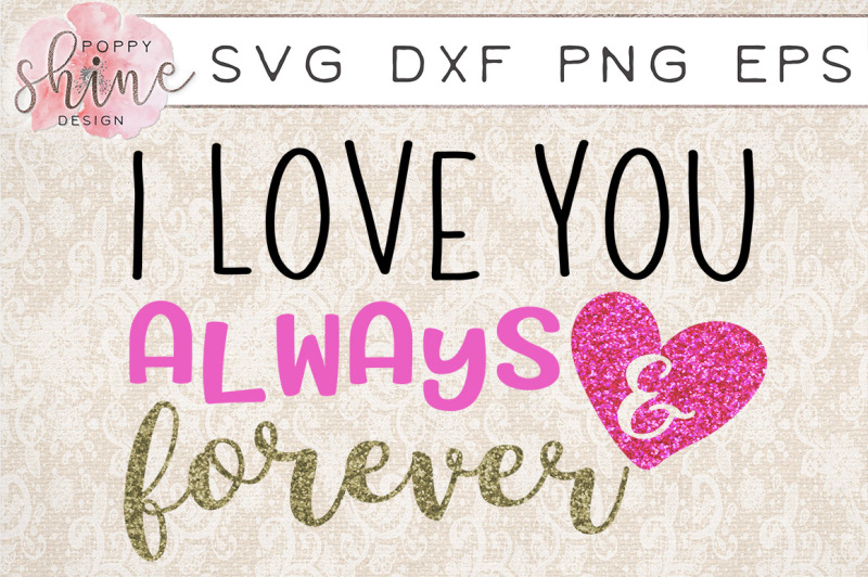 I Love You Always Forever Svg Png Eps Dxf Cutting Files By Poppy