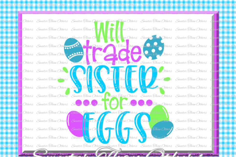Free Easter Svg Will Trade Sister For Eggs Svg Bunny Svg Dxf Silhouette Crafter File Best Download Free Svg Files For Cricut Silhouette