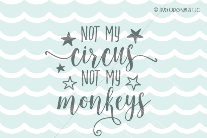 Free Not My Circus Not My Monkeys Svg Svg Cut Files Images