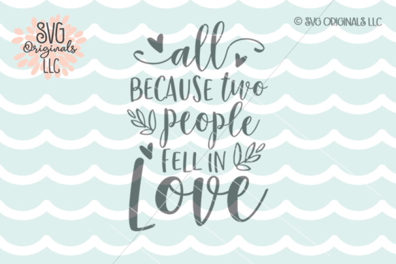 Love Svg All Because Two People Fell In Love Svg Cut File By Svg