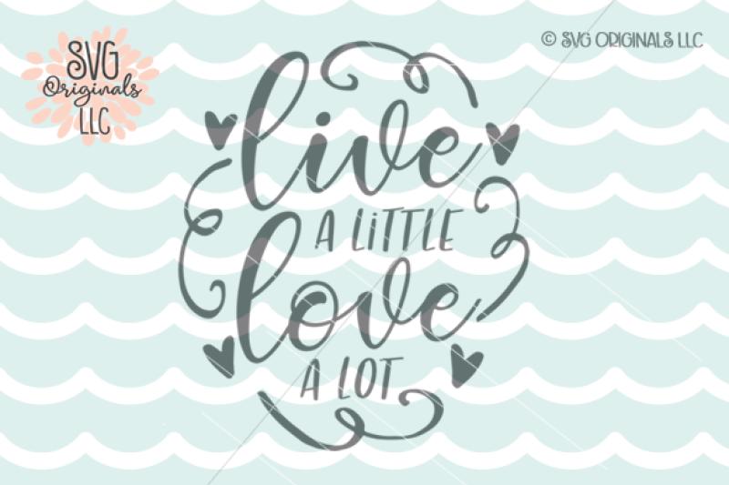 Live A Little Love A Lot Svg Cut File By Svg Originals Llc
