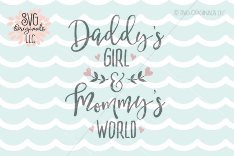 Daddy S Girl And Mommy S World Svg Cut File By Svg Originals Llc