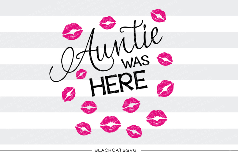 Free Aunt Was Here Auntie Was Here Kisses Svg File Crafter File Free Svg Cut Files