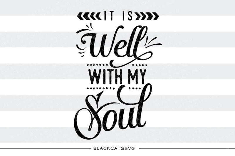 Free It Is Well With My Soul Svg Crafter File Download Free Svg Cut Files