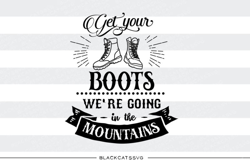 Free Get Your Boots We Re Going In The Mountains Svg Crafter File Free Home Icon Silhouette Whatsapp Logo Instagram Logo