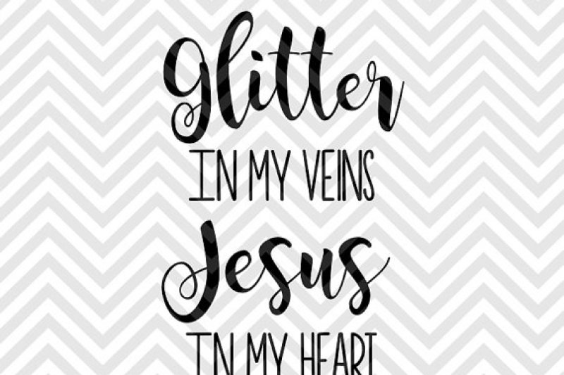 Glitter In My Veins Jesus In My Heart By Kristin Amanda Designs
