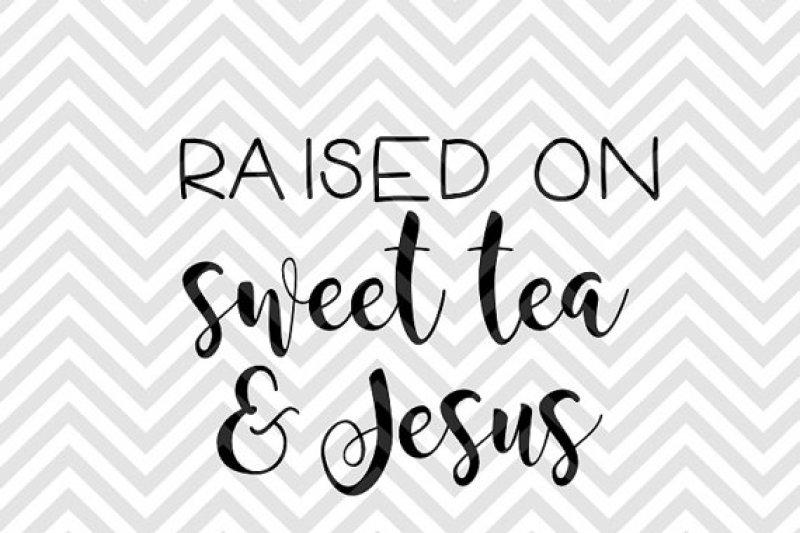 44fe3ea93 Raised on Sweet Tea and Jesus By Kristin Amanda Designs SVG Cut Files