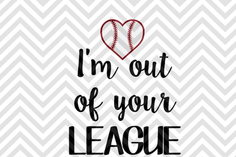 i u0026 39 m out of your league baseball svg and dxf cut file by