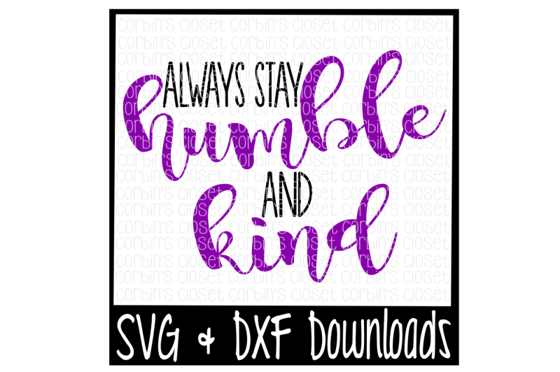 Free Always Stay Humble And Kind Cutting File Svg Free Line Svg Images