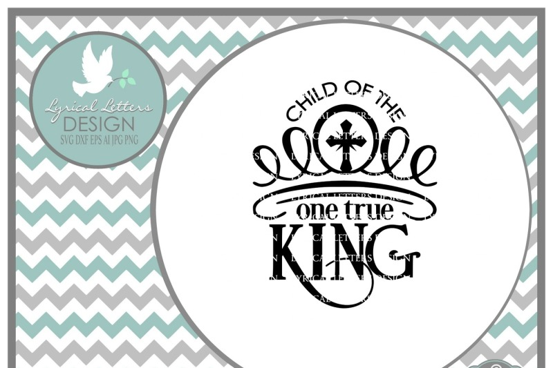 Free Child Of The One True King Svg Dxf Eps Ai Jpg Png Crafter File Download Free Svg Files With Silhouette Design