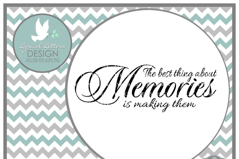 Free The Best Thing About Memories Is Making Them Svg Dxf Eps Ai Jpg Png Svg Free Funny Svg Quotes
