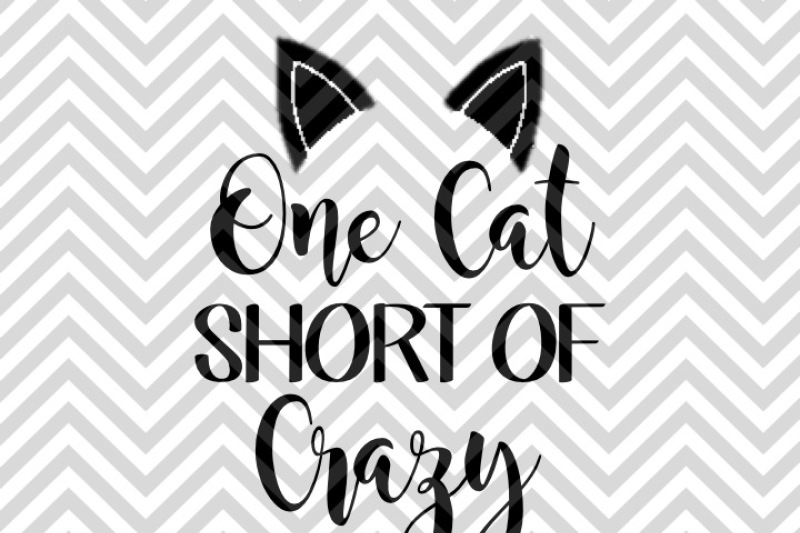 Free One Cat Short Of Crazy Cat Lady Svg And Dxf Cut File Png Vector Calligraphy Download File Cricut Silhouette Svg Download Svg Files Awareness