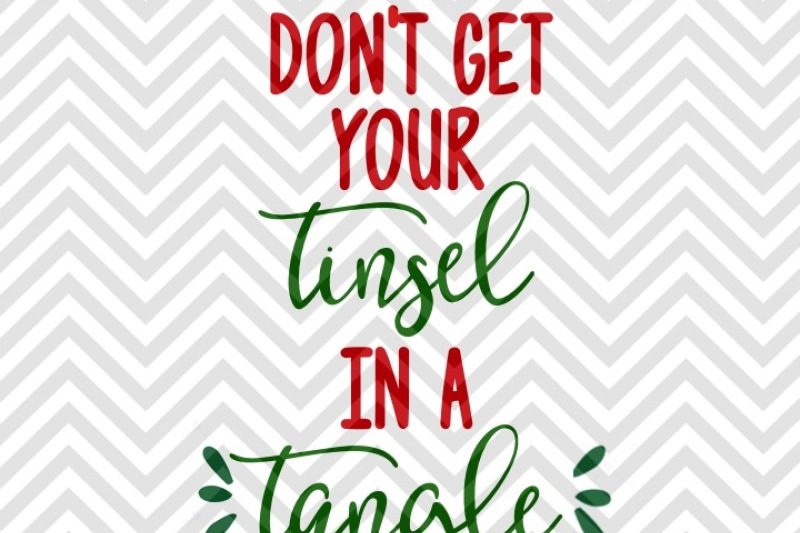 Download Free Don'T Get Your Tinsel In A Tangle Svg And Dxf Cut File Png Vector Calligraphy Download File Cricut Silhouette Crafter File