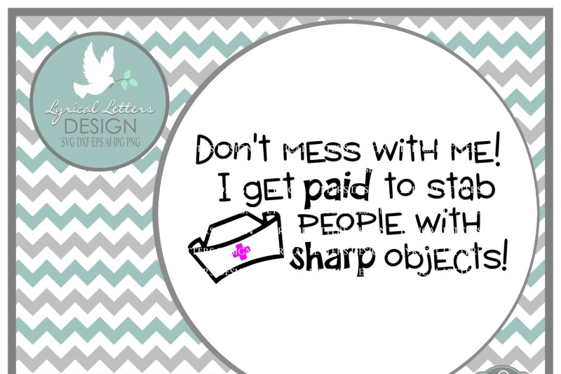 Free Don't Mess With Me! I Get Paid To Stab People Nurse