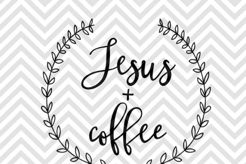 Jesus And Coffee Svg And Dxf Cut File Png Vector Calligraphy