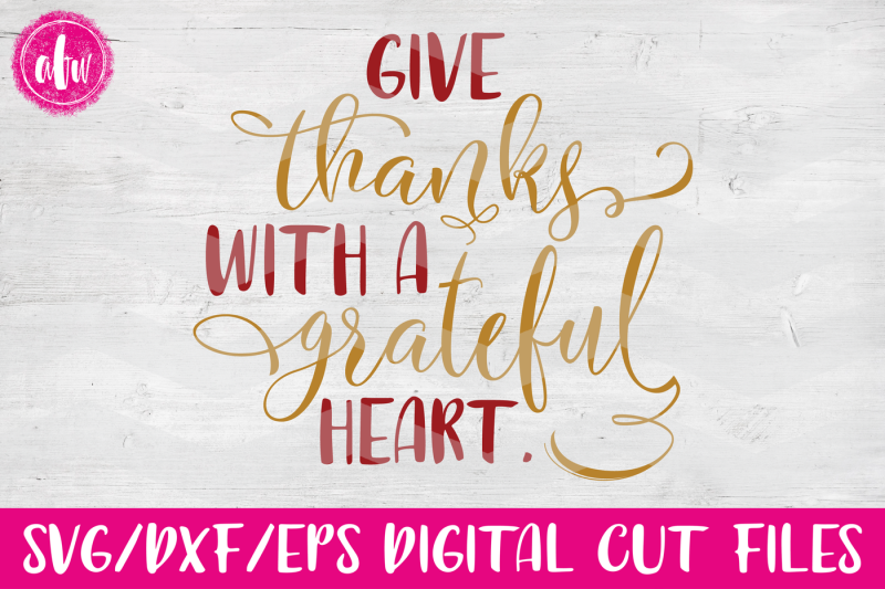 Give Thanks With A Grateful Heart Svg Dxf Eps Cut File Design 3d Svg Cut Files Free Download