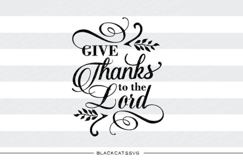 Free Give Thanks To The Lord Svg File Crafter File Download Free Best Svg Cut Files