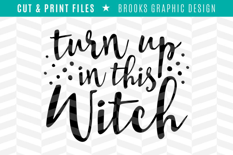 Turn Up In This Witch Dxf Svg Png Pdf Cut Print Files Design Free Download Svg Files Love