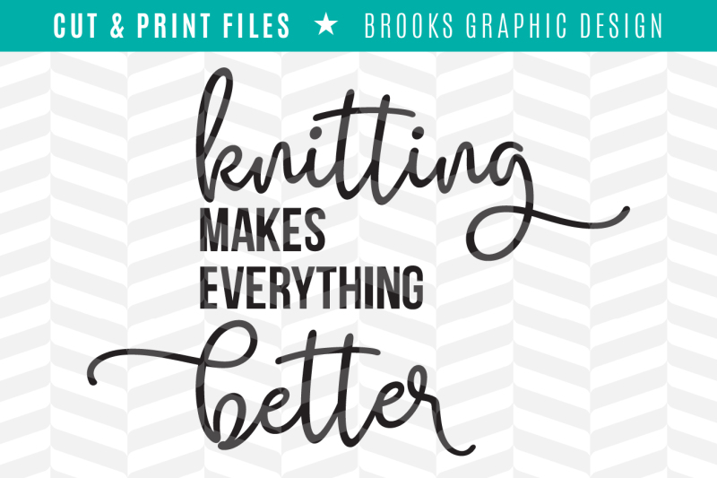 Knitting Makes Everything Better Dxf Svg Png Pdf Cut Print Files Design Download Svg Files Planner