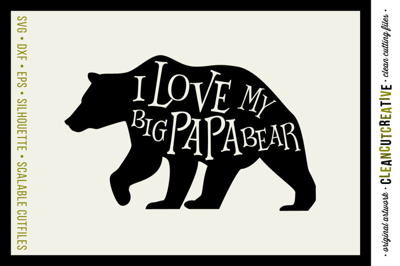 I Love My Big Papa Bear Svg Dxf Eps Png Cut File Clipart Printable Cricut And Silhouette Clean Cutting Files Design Free Funny Svg Quotes