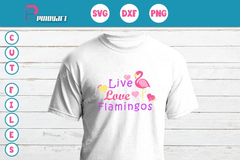 Flamingo Svg Live Love Flamingo Svg Flamingo Svg Flamingo Svg File Svg Design Download Free Svg Quotes Cut Files