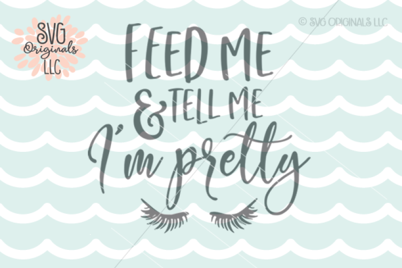 Feed Me And Tell Me I M Pretty Svg Baby Svg Cut File Free Svg Cut Files Cricut Silhouette Machine