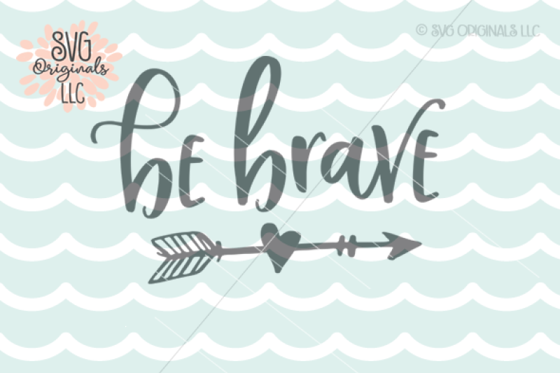 Download Free Be Brave Svg Cut File Brave Bravery Crafter File