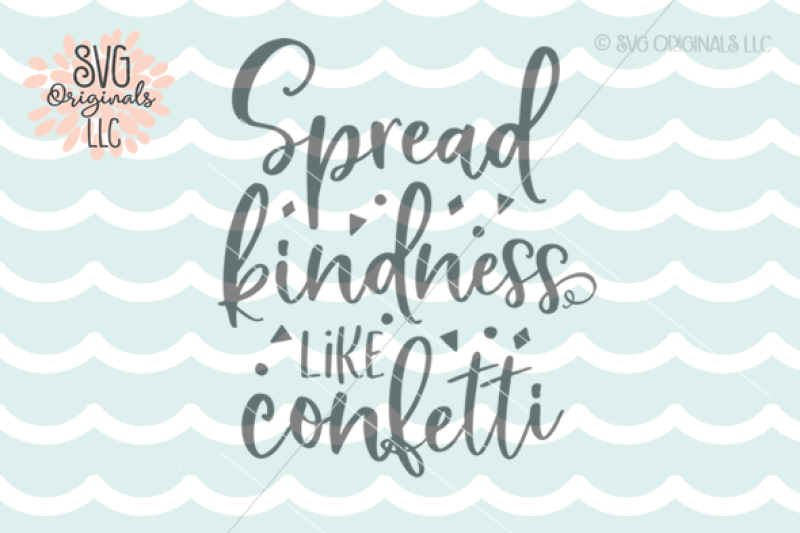 Kindness Svg Spread Kindness Like Confetti Svg Cut File By Svg