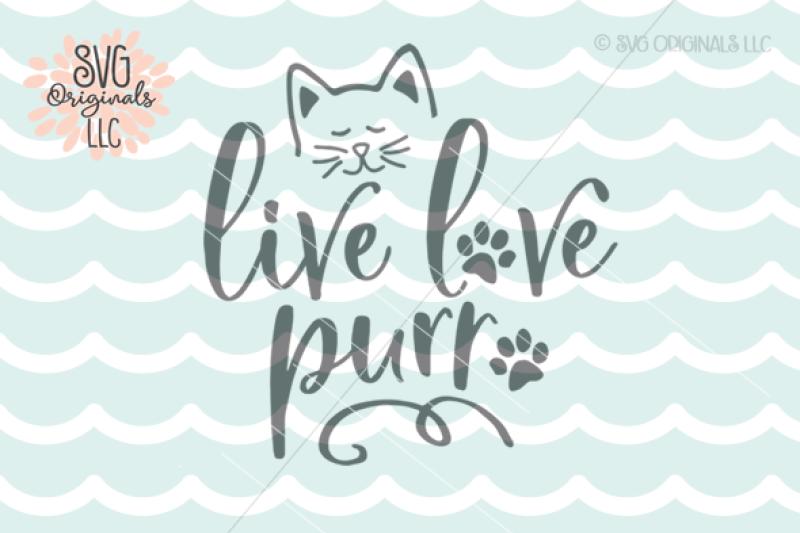 Cat Svg Live Love Purr Svg Cut File By Svg Originals Llc