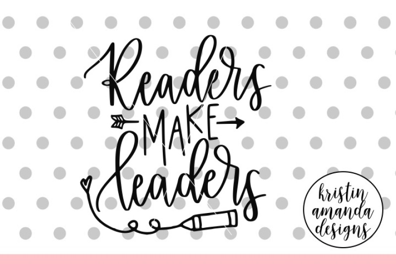 Readers Make Leaders Svg Dxf Eps Png Cut File Cricut Silhouette Scalable Vector Graphics Design Icon Files Best Places To Find Free Premium Icons Svg Png