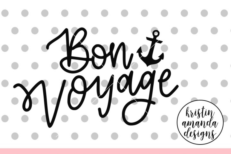 Bon Voyage Cruise Svg Dxf Eps Png Cut File Cricut Silhouette By Kristin Amanda Designs Svg Cut Files Thehungryjpeg Com