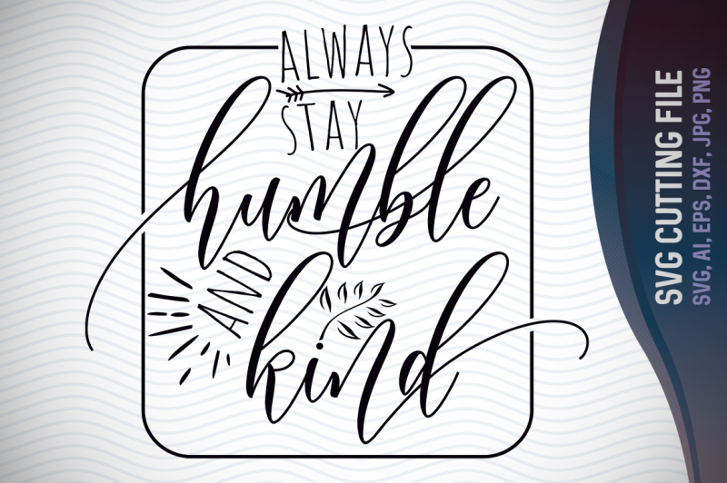 Always Stay Humble And Kind Svg Quotes Svg Inspirational Svg By