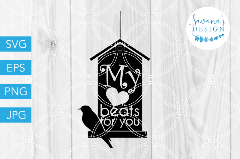 My Heart Beats For You Svg Birdhouse Svg Bird Svg Love Svg Card Scalable Vector Graphics Design Free Icon Font Svg Pdf Png Generator