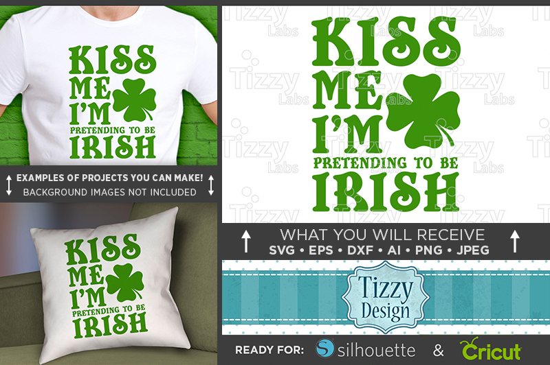 Free Kiss Me I M Pretending To Be Irish Svg Funny St Patricks Day Crafter File All Free Svg Cut Quotes Files