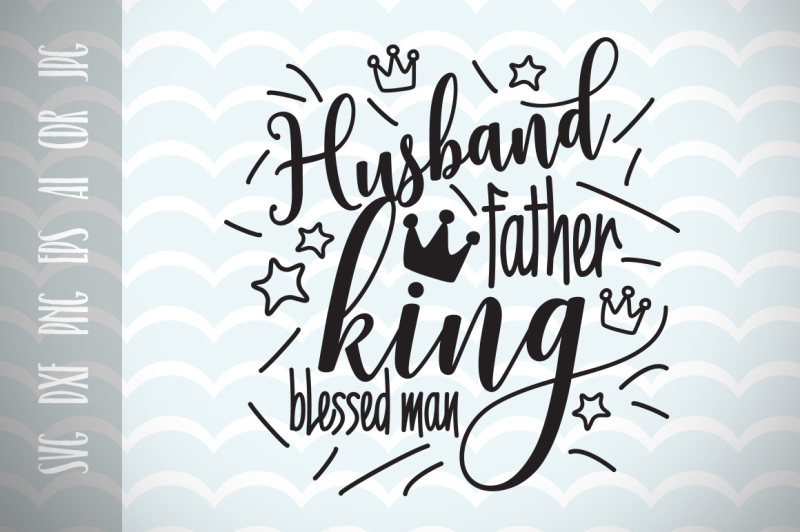 Free Husband Father King Blessed Man Dad Svg Father S Day Svg Crafter File Free Svg Files