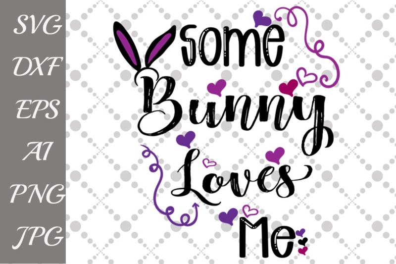 Free Some Bunny Loves Me Svg Crafter File Svg Cut Files